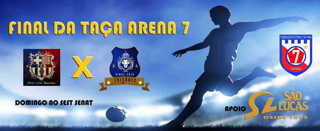 BARCELONA CLASSE A FC E TV LEÃO FC CHEGAM A FINAL DA TAÇA ARENA 7