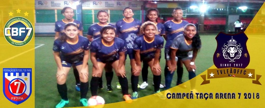 TV LEÃO FC É A 1ª EQUIPE FEMININA CAMPEÃ DA TAÇA ARENA 7 2018