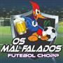 OS MAL FALADOS FUTEBOL CHOPP